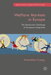 Welfare Markets in Europe: The Democratic Challenge of European Integration