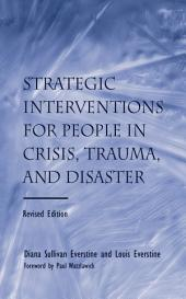 Strategic Interventions for People in Crisis, Trauma, and Disaster: Revised Edition, Edition 2