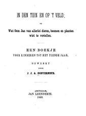 In den tuin en op 't veld, of Wat Oom Jan van allerlei dieren, boomen en planten wist te vertellen: een boekje voor kinderen tot het tiende jaar