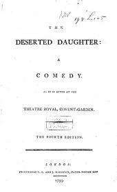 The Deserted Daughter: A Comedy. As it is Acted at the Theatre Royal, Covent-Garden