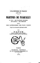 L'illuminisme en France, (1767-1774).: sa vie, ses pratiques magiques, son œuvre, ses disciples. Martines de Pasqually