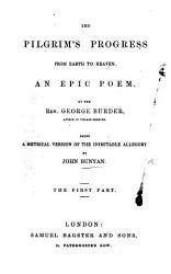 The Pilgrim S Progress From Earth To Heaven In Two Parts An Epic Poem Based On The Pilgrim S Progress By John Bunyan The First Part By The Rev G Burder The Second Part By The Author Of Scripture Truths In Verse The Address To Pt 2 Signed E  Book PDF