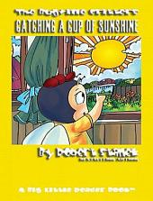 Catching a Cup of Sunshine. An Illustrated Children's Picture Book