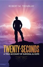 Twenty-Seconds: A True account of Survival & Hope