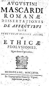 Romanae dissertationes de affectibus sive perturbationibus animi et ethicae prolusiones, nunc denuo editae. - Mediolani, Vigonus 1667