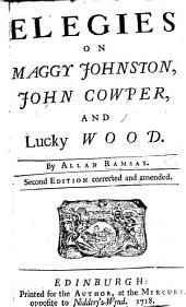 Elegies on Maggy Johnston, John Cowper and Lucky Wood ... Second edition, corrected and amended