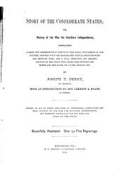 Story of the Confederate States; Or, History of the War for Southern Independence: Embracing a Brief But Comprehensive Sketch of the Early Settlement of the Country, Trouble with the Indians, the French, Revolutionary and Mexican Wars ...