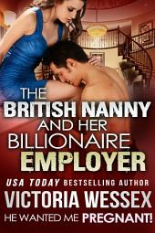The British Nanny and her Billionaire Employer (He Wanted Me Pregnant!) (Romantic Erotica)