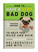How to Have a Very Bad Dog