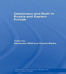 Democracy and Myth in Russia and Eastern Europe PDF