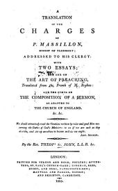 A translation of the charges of P. Massillon, Bishop of Clermont: addressed to his clergy: with two essays; the one on the art of preaching, translated from the French of M. Reybaz: and the other on the composition of a sermon, adapted to the Church of England