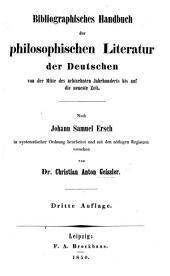 Bibliographisches Handbuch der philosophischen Literatur der Deutschen von der Mitte des achtzehnten Jahrhunderts bis auf die neueste Zeit. Nach J. S. Ersch ... Dritte Auflage