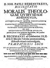 D. Ioh. Pali Hebenstreiti, Dissertatio De Moralis Theologiae Quibusdam Adminiculis