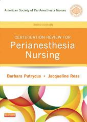 Certification Review for PeriAnesthesia Nursing - E-Book: Edition 3