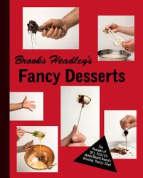 Brooks Headley S Fancy Desserts The Recipes Of Del Posto S James Beard Award Winning Pastry Chef Book PDF