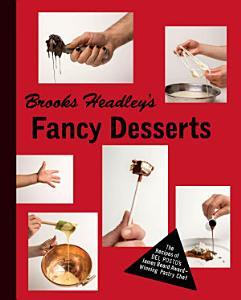 Brooks Headley s Fancy Desserts  The Recipes of Del Posto s James Beard Award Winning Pastry Chef Book