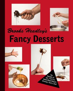 Brooks Headley s Fancy Desserts  The Recipes of Del Posto s James Beard Award Winning Pastry Chef