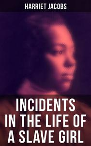 Harriet Jacobs  Incidents in the Life of a Slave Girl Book