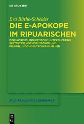 Die e-Apokope im Ripuarischen: Eine korpuslinguistische Untersuchung spätmittelhochdeutscher und frühneuhochdeutscher Quellen