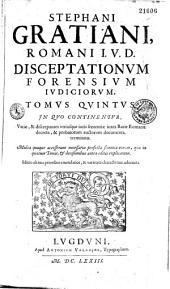 Disceptationum forensium judiciorum Stephani Gratiani,...