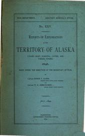 Reports of Explorations in the Territory of Alaska (Cooks Inlet, Sushitna, Copper, and Tanana Rivers) 1898: Issue 25
