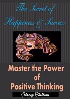 The Secret To Happiness   Success  Master The Power Of Positive Thinking PDF