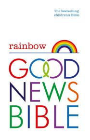 Rainbow Good News Bible  GNB   The Bestselling Children   s Bible PDF