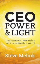 CEO Power & Light: Transcendent Leadership for a Sustainable World