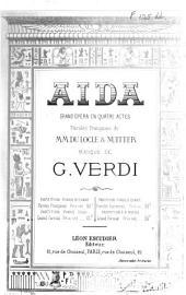 Aida. Grand opéra en quatre actes, paroles françaises de MM. Du Locle&Nuitter ... Partition chant et piano, etc