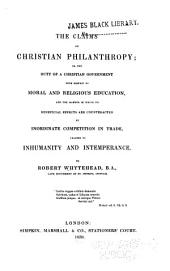 The claims of Christian philanthropy; or, The duty of a Christian government with respect to moral and religious education ...