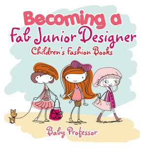 Becoming a Fab Junior Designer   Children s Fashion Books