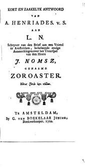 Kort en zaakelyk antwoord van A. Henriades. v. S. aan L.N., schryver van den Brief aan een Vriend te Amsterdam,: behelzende eenige aanmerkingen over het treurspel van ... J. Nomsz, genaamd Zoroaster