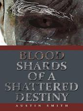 Blood Shards of a Shattered Destiny