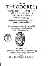 Beati Theodoreti Episcopi Cyrensis, De Selectis Scriptvrae Divinae quaestionibus ambiguis