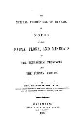 The natural productions of Burmah; or, Notes on the fauna, flora, and minerals of the Tenasserim provinces and the Burman empire