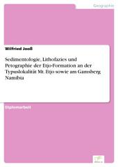 Sedimentologie, Lithofazies und Petographie der Etjo-Formation an der Typuslokalität Mt. Etjo sowie am Gamsberg Namibia