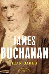 James Buchanan: The American Presidents Series: The 15th President, 1857-1861