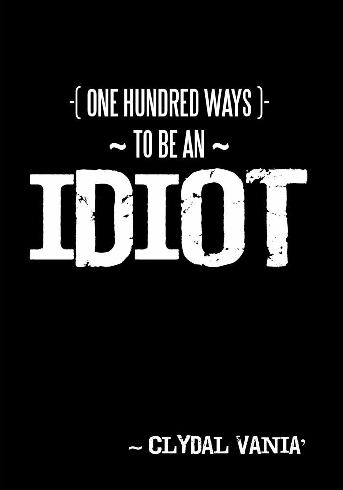 ~ One Hundred Ways to be an IDIOT ~