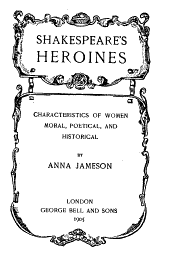 Shakespeare's Heroines: Characteristics of Women, Moral, Poetical, and Historical