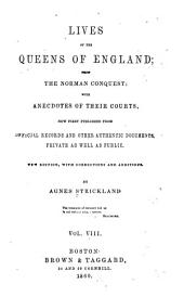 Lives of the Queens of England, from the Norman Conquest: With Anecdotes of Their Courts, Volumes 8-9