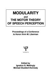 Modularity and the Motor theory of Speech Perception: Proceedings of A Conference To Honor Alvin M. Liberman