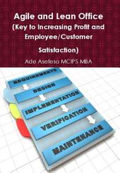 Agile and Lean Office: (Key to Increasing Profit and Employee/Customer Satisfaction)