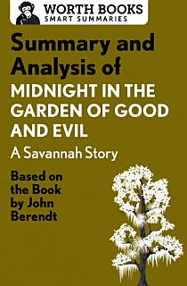Summary and Analysis of Midnight in the Garden of Good and Evil  A Savannah Story Book