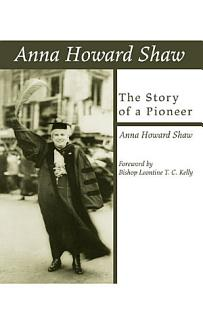 Anna Howard Shaw  the Story of a Pioneer Book