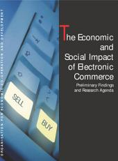 The Economic and Social Impact of Electronic Commerce Preliminary Findings and Research Agenda: Preliminary Findings and Research Agenda