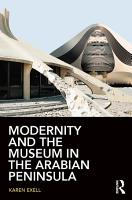 Modernity and the Museum in the Arabian Peninsula PDF