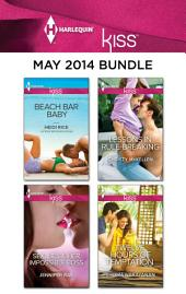 Harlequin KISS May 2014 Bundle: Beach Bar Baby\Sex, Lies & Her Impossible Boss\Lessons in Rule-Breaking\Twelve Hours of Temptation