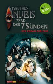Das Haus Anubis - Band 7: Pfad der 7 Sünden: Der Roman zum Film