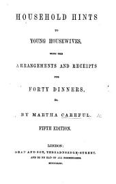 Household Hints to Young Housewives, with the arrangements and receipts for forty dinners ... Fifth edition