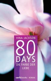 80 Days - Die Farbe der Liebe: Band 6 Roman